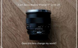 このレンズは、私の世界を変えるのか。Carl Zeiss Makro-Planar T* 2/50 ZFファーストインプレッション